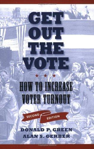 Get Out the Vote, Second Edition: How to Increase Voter Turnout: Donald P. Green, Alan S. Gerber